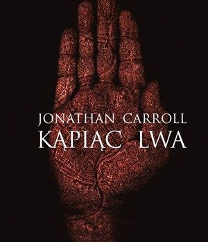 "Jonathan Carroll ""Kąpiąc Lwa"""